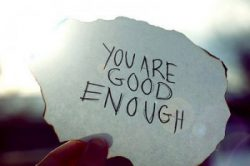 "Piece of paper stating ""your are good enough"" to show that self-acceptance can help reduce stress and anxiety."